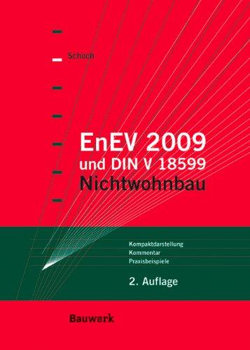 9783899321364: EnEV 2009 und DIN V 18599 - Nichtwohnbau: Kompaktdarstellung, Kommentar, Praxisbeispiele