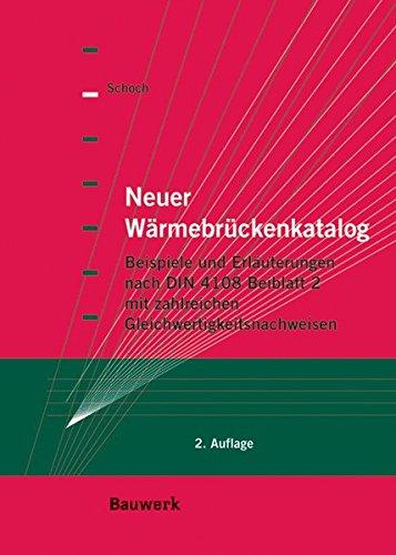 9783899322040: Neuer W�rmebr�ckenkatalog: Beispiele und Erl�uterungen nach DIN 4108 Beiblatt 2 (03/2006). Mit zahlreichen Gleichwertigkeitsnachweisen