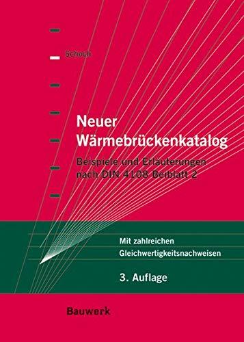 9783899322750: Neuer Wärmebrückenkatalog: Beispiele und Erläuterungen nach DIN 4108 Beiblatt 2 (03/2006). Mit zahlreichen Gleichwertigkeitsnachweisen