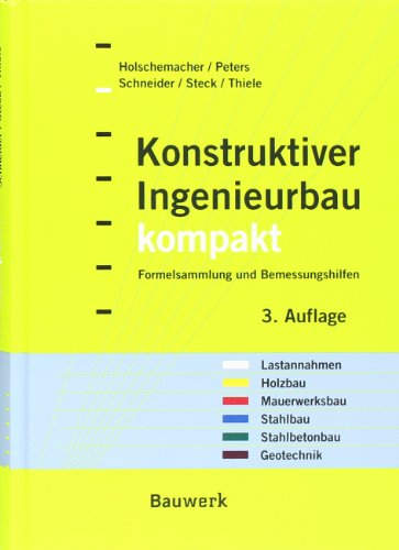 Konstruktiver Ingenieurbau kompakt : Formelsammlung, Querschnittswerte und: Klaus Holschemacher /