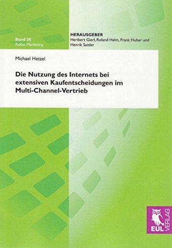 9783899367737: Die Nutzung des Internets bei extensiven Kaufentscheidungen im Multi-Channel-Vertrieb: Eine kaufprozessphasenübergreifende Analyse