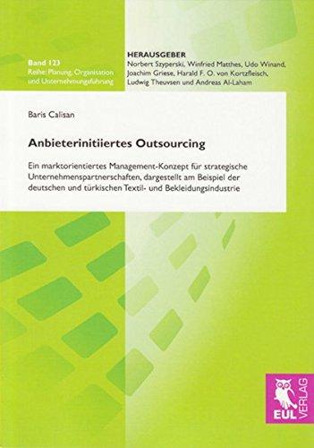 9783899367744: Anbieterinitiiertes Outsourcing: Ein marktorientiertes Management-Konzept für strategische Unternehmenspartnerschaften, dargestellt am Beispiel der ... türkischen Textil- und Bekleidungsindustrie