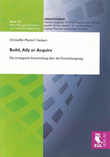 9783899368864: Build, Ally or Acquire: Die strategische Entscheidung über den Entwicklungsweg