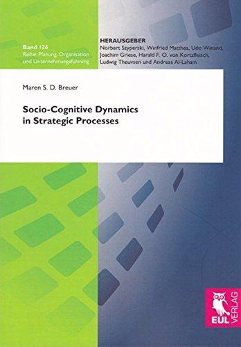Socio-Cognitive Dynamics in Strategic Processes (Planung, Organisation Und Unternehmungsführung): ...