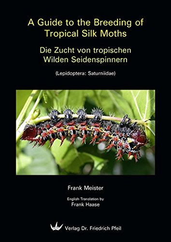 9783899371406: A Guide to the Breeding of Tropical Silk Moths - Die Zucht von tropischen Wilden Seidenspinnern