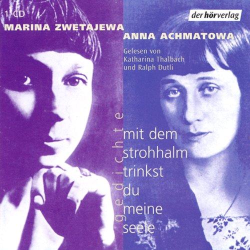 Mit dem Strohhalm trinkst du meine Seele. CD. . Gedichte. Lesung - Achmatowa, Anna, Zwetajewa, Marina