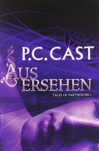 Tales of Partholon 1: Ausersehen - C Cast, P