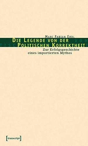 9783899422382: Die Legende von der Politischen Korrektheit: Zur Erfolgsgeschichte eines importierten Mythos