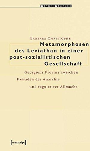 9783899423235: Metamorphosen des Leviathan in einer post-sozialistischen Gesellschaft: Georgiens Provinz zwischen Fassaden der Anarchie und regulativer Allmacht