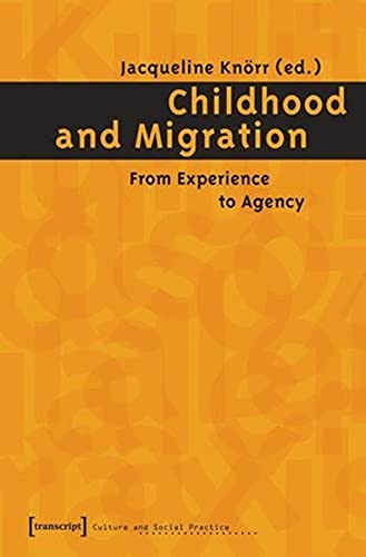 CHILDHOOD AND MIGRATION From Experience to Agency: Jacqueline Knorr (Edited