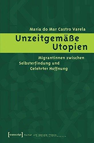 9783899424966: Unzeitgemäße Utopien: Migrantinnen zwischen Selbsterfindung und gelehrter Hoffnung