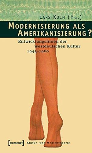 9783899426151: Modernisierung als Amerikanisierung?: Entwicklungslinien der westdeutschen Kultur 1945 - 1960