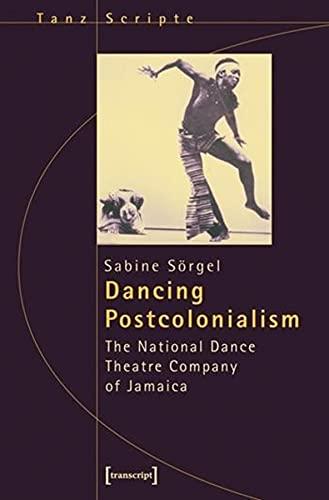 9783899426427: Dancing Postcolonialism: The National Dance Theatre Company of Jamaica (Critical Dance Studies)