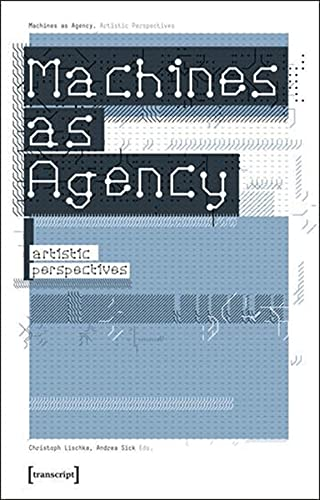 9783899426465: Machines as Agency: Artistic Perspectives (Cultural and Media Studies)