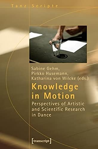 9783899428094: Knowledge in Motion: Perspectives of Artistic and Scientific Research in Dance