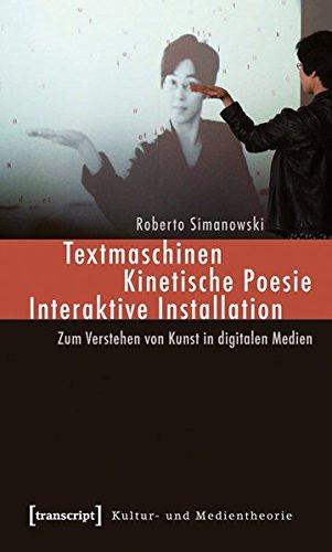 9783899429763: Textmaschinen - Kinetische Poesie - Interaktive Installation: Zum Verstehen von Kunst in digitalen Medien