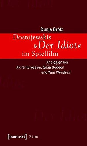 Dostojewskis Der Idiot im Spielfilm: Analogien bei Akira Kurosawa, Sasa Gedeon und Wim Wenders (...
