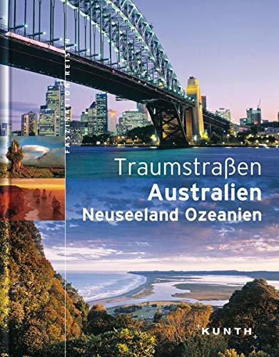 9783899442052: Traumstra�en Australien. Neuseeland: Die sch�nsten Reiseziele der Welt. Die spektakul�rsten und interessantesten Metropolen, Kultur- und Naturmomente der