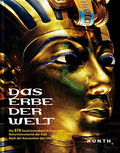 Das Erbe der Welt: Die 878 faszinierendsten Kultur- und Naturmonumente der Erde. Nach der ...