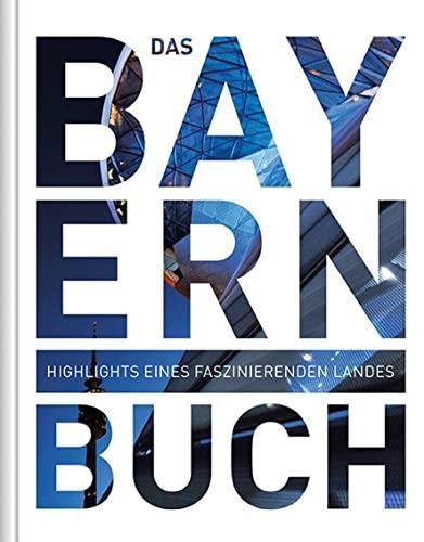9783899449211: Das Bayern Buch: Highlights eines faszinierenden Landes