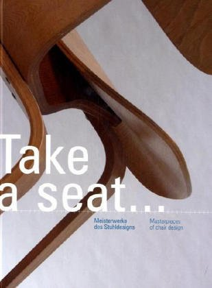 Take a seat . Meisterwerke des Stuhldesigns . Masterpieces of chair design.Aus Anlass der ...
