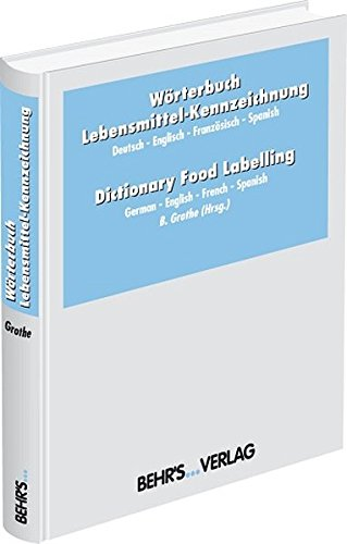 Wörterbuch Lebensmittel-Kennzeichnung. Dictionary Food Labelling: B. Grothe