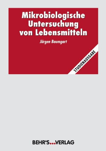 Mikrobiologische Untersuchung von Lebensmitteln. Studienausgabe von Jürgen: Jürgen Baumgart und