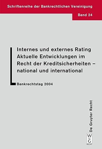 9783899491852: Internes Und Externes Rating. Aktuelle Entwicklungen Im Recht Der Kreditsicherheiten - National Und International.: Bankrechtstag 2004 (Schriftenreihe Der Bankrechtlichen Vereinigung) (German Edition)