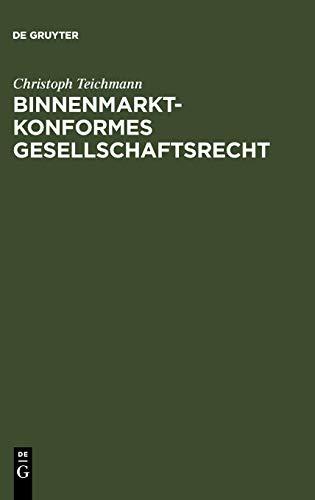 Binnenmarktkonformes Gesellschaftsrecht (German Edition): Teichmann, Christoph