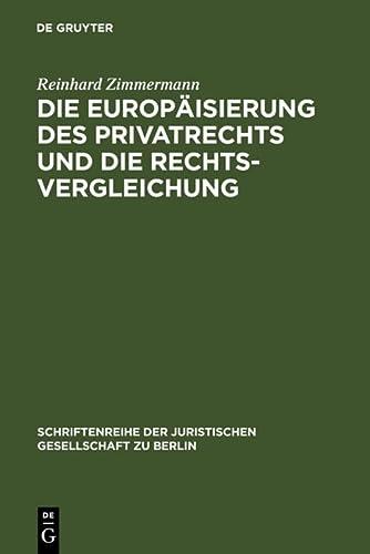 9783899493283: Die Europ�isierung des Privatrechts und die Rechtsvergleichung: Vortrag, gehalten vor der Juristischen Gesellschaft zu Berlin am 15. Juni 2005 (Schriftenreihe der Juristischen Gesellschaft zu Berlin)