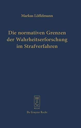 9783899495126: Die normativen Grenzen der Wahrheitsforschung im Strafverfahren: Ideen zu einer Kritik der Funktionsfähigkeit der Strafrechtspflege (German Edition)
