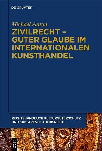 Zivilrecht - Guter Glaube im internationalen Kunsthandel: Michael Anton