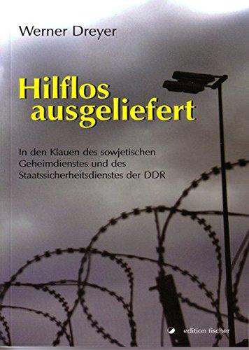 9783899503135: Hilflos ausgeliefert: In den Klauen des sowjetischen Geheimdienstes und des Staatssicherheitsdienstes der DDR