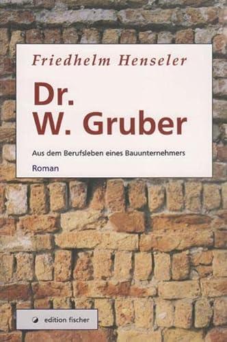 9783899505597: Dr. W. Gruber: Aus dem Berufsleben eines Bauunternehmers. Roman