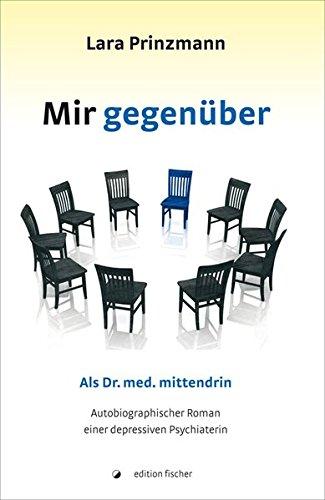 9783899507591: Mir gegenüber: Als Dr. med. mittendrin. Autobiografischer Roman einer depressiven Psychiaterin