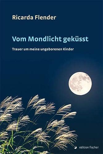 9783899509946: Vom Mondlicht gek�sst: Trauer um meine ungeborenen Kinder