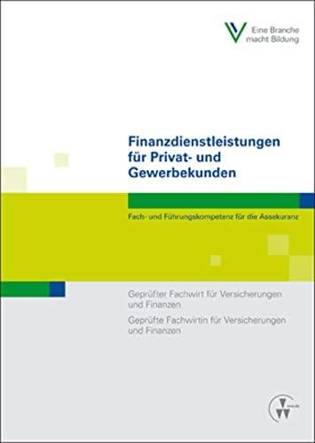 Finanzdienstleistungen für Privat- und Gewerbekunden: Fach- und Führungskompetenz für die ...