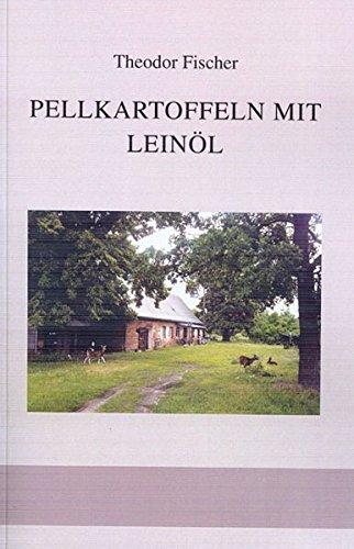 Pellkartoffeln mit Leinöl: Ernste und heitere Geschichten: Fischer, Theodor