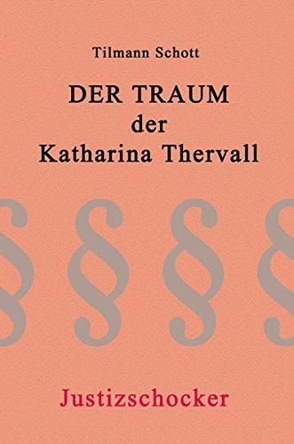 9783899541984: Der Traum der Katharina Thervall: Justizschocker (Livre en allemand)