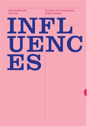 INFLUENCES: A LEXICON OF CONTEMPORARY GRAPHIC DESIGN PRACTICE: ANJA LUTZ, ANNA GERBER, H. HELLIGE ...