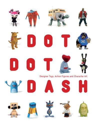 DOT DOT DASH: DESIGNER TOYS, ACTION FIGURES: KLANTEN, Robert; HUBNER,