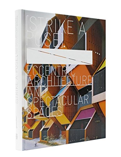 9783899552256: Strike a Pose: Eccentric Architecture and Spectacular Spaces