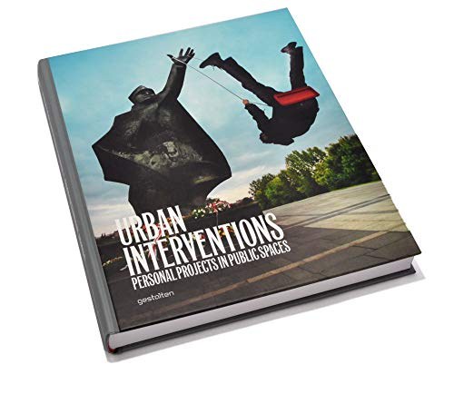 Urban Interventions Personal Projects in Public Places: R. Klanten, S.