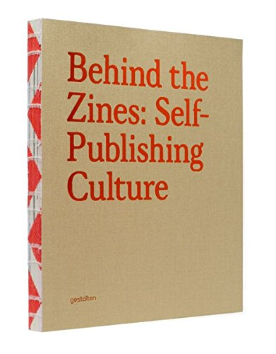 Behind the Zines: Self-publishing Culture: R. Klanten; Editor-A.