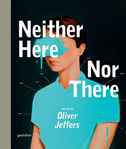 9783899554472: Neither Here Nor There: The Art of Oliver Jeffers