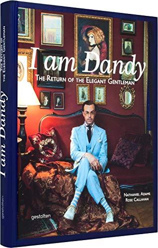 I Am Dandy: The Return of the Elegant Gentleman: Adams, Nathaniel