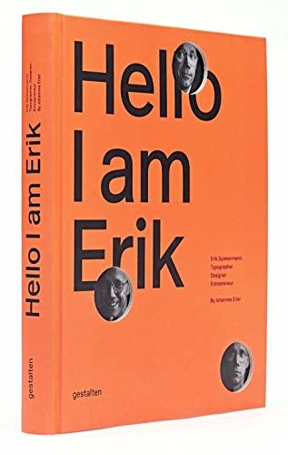 9783899555196: Hello, I Am Erik: Erik Spiekermann: Typographer, Designer, Entrepreneur.