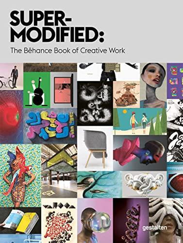 Super-Modified: The Behance Book of Creative Work: Behance