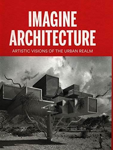 Imagine Architecture: Artistic Visions of the Urban Realm: Lukas Feireiss
