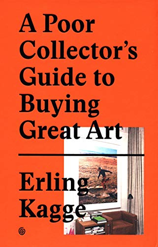A Poor Collector's Guide to Buying Great Art: Erling Kagge